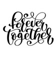 together forever text phrase for valentines day vector image