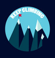mountain peaks keep climbing concept vector image