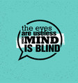 the eyes are useless when mind is blind inspiring vector image