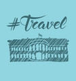 travel concept with monument vector image