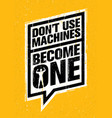 do not use machines become one sport gym vector image