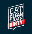 eat clean train dirty sport and fitness workout vector image