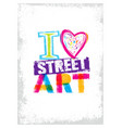i love street art creative bright poster vector image