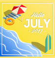 hello july summer vacation isometric banner vector image