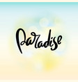 paradise hand written typography poster vector image