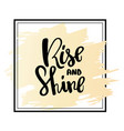 rise and shine hand written typography poster vector image