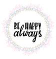be happy always hand written typography poster vector image