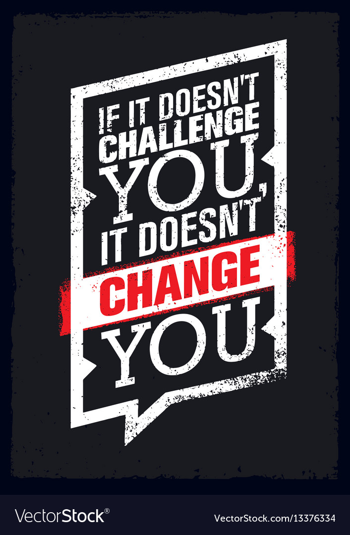 If it does not challenge you it does not change vector