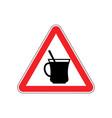 coffee warning sign red drinking tea hazard vector image