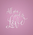 all you need is love text design 0601 vector image