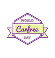 world carfree day greeting emblem vector image