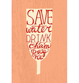 Glass with funny quote Save water drink champagne vector image