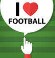 I love football forefinger with bubble vector image