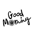 good morning hand lettering text handmade vector image