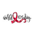 world aids day hand lettering poster to 1st vector image