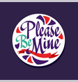 please be mine poster with romantic phrase vector image
