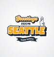 seattle vacation greetings theme vector image