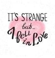 It is strange but i fell in love vector image