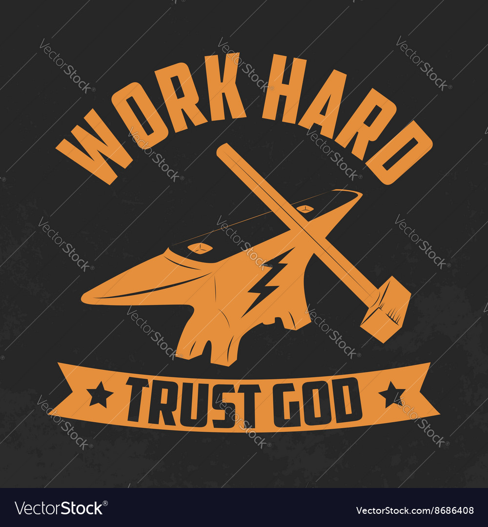 Work hard trust god yellow anvil and hammer vector