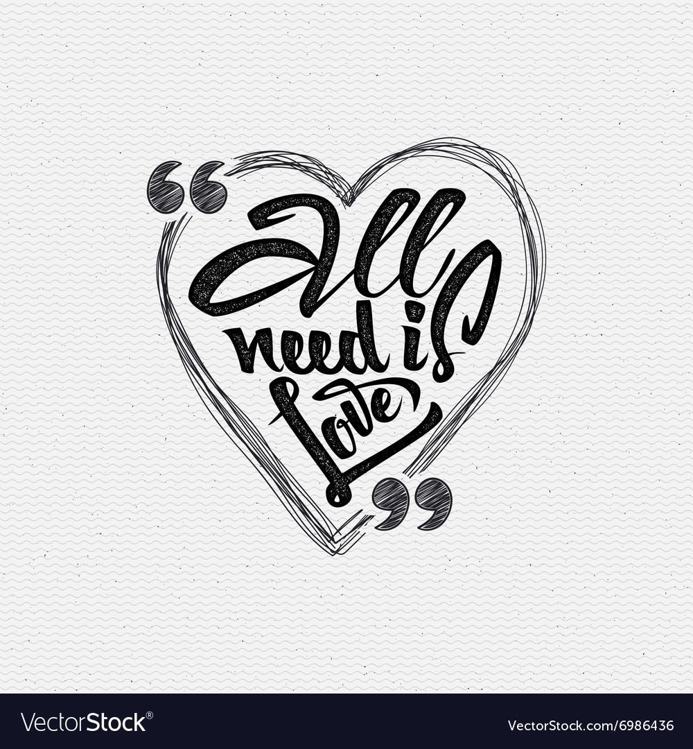 All your need is love hand calligraphic phrase in vector