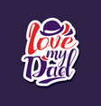 love my dad design element for greeting card vector image