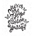 Never lose hope and believe in yourself vector image