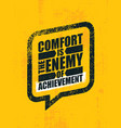 comfort is the enemy of achievement strong vector image