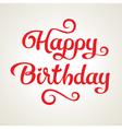 Happy birthday holiday inscription vector image vector image