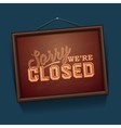 We are Closed - vintage sign with information vector image vector image