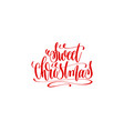 sweet christmas hand lettering inscription holiday vector image