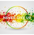 Never Give Up Motivation bright Paint Splashes vector image