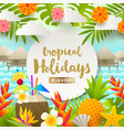Tropical holidays and beach vacation design vector image