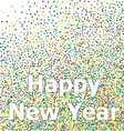 Happy New Year lettering colorful confetti vector image