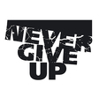 never give up concept vector image vector image