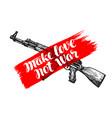 make love not war label assault rifle symbol vector image