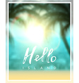 Calligraphy inscription hello island vector image