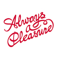 always pleasure inscription vector image vector image