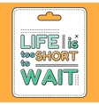 Life is too short to wait Inspirational and vector image