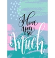 i love you so much hand written lettering on vector image vector image