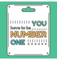 You have to be number one Inspirational and vector image