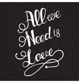 All we need is love with hand lettering vector image