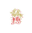 holly jolly hand lettering holiday red and gold vector image