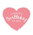 handwritten lettering of happy birthday on pink vector image