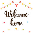 welcome home inspirational quote hand drawn vector image