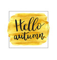 hello autumn of lettering vector image