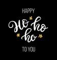 ho ho ho christmas ink hand lettering phrase vector image