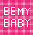 be my baby vector image vector image