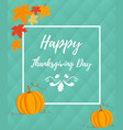 thanksgiving background with pumpkin and foliage vector image