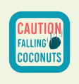 caution falling coconuts board sign design vector image