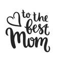 To the best mom vector image